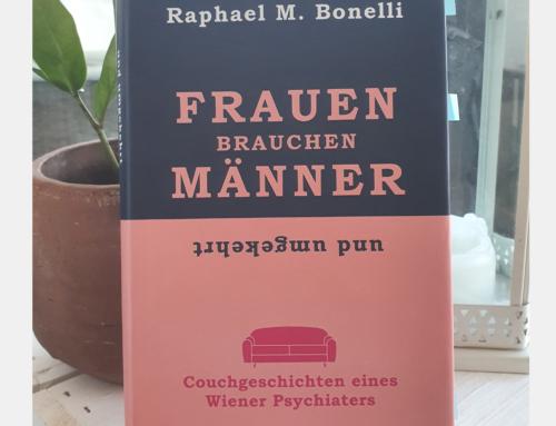 Frauen brauchen Männer und umgekehrt von Raphael M. Bonelli